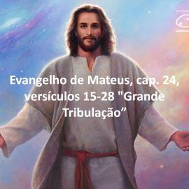 """Evangelho de Mateus, cap. 24, """"Grande Tribulação"""""""