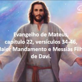 """Evangelho de Mateus cap. 22 versículos 34 a 46 """"Maior Mandamento e Messias Filho de Davi"""""""